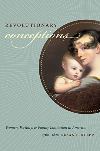 Revolutionary Conceptions: Women, Fertility, and Family Limitation in America, 1760-1820 (Published for the Omohundro Institute of Early American History and Culture, Williamsburg, Virginia) PDF