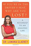 If Youre In the Drivers Seat, Why Are You Lost?: A Roadmap to an Amazing Life