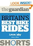 Britain's Best Bike Rides (Guardian Shorts Book 26)
