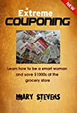 Extreme Couponing: Learn How to be a Smart Woman and Save $1000s at the Grocery Store