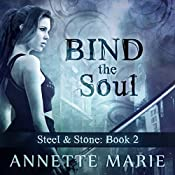 Bind the Soul: Steel & Stone Series, Book 2 | Annette Marie