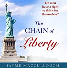 The Chain of Liberty: Do Men Have a Right to Think for Themselves? Audiobook by Jayme MacCullough Narrated by Alex Knox