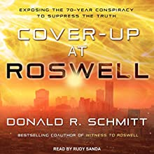 Cover-Up at Roswell: Exposing the 70-Year Conspiracy to Suppress the Truth | Livre audio Auteur(s) : Donald R. Schmitt Narrateur(s) : Rudy Sanda