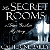 The Secret Rooms: A True Gothic Mystery | [Catherine Bailey]