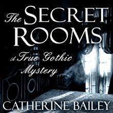 The Secret Rooms: A True Gothic Mystery (       UNABRIDGED) by Catherine Bailey Narrated by Stephen Rashbrook