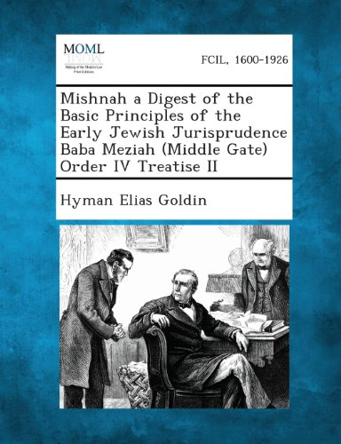 Mishnah a Digest of the Basic Principles of the Early Jewish Jurisprudence Baba Meziah (Middle Gate) Order IV Treatise II