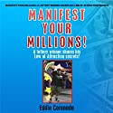 Manifest Your Millions!: A Lottery Winner Shares his Law of Attraction Secrets (       UNABRIDGED) by Eddie Coronado Narrated by Russell Stamets