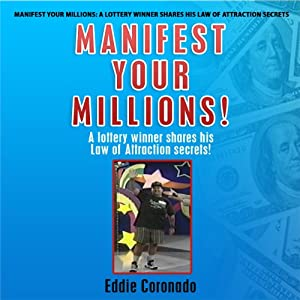 Manifest Your Millions!: A Lottery Winner Shares his Law of Attraction Secrets | [Eddie Coronado]