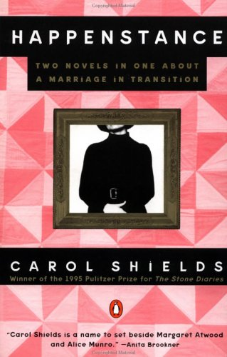 Happenstance : The Wifes Story/the Husbands Story/Two Novels in One About a Marriage in Transition, CAROL SHIELDS