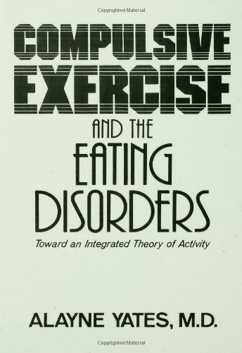 Compulsive Exercise And The Eating Disorders Toward An Integrated Theory Of Activity087630742X