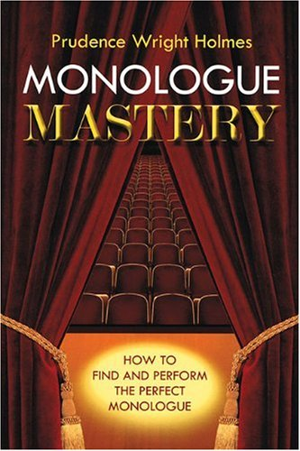 Monologue Mastery: How to Find and Perform the Perfect Monologue (Book)
