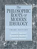 The Philosophic Roots of Modern Ideology: Liberalism, Communism, Fascism, Islamism (3rd Edition)