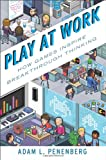 Adam Penenberg Play at Work: Companies on the cutting Edge of Gamification