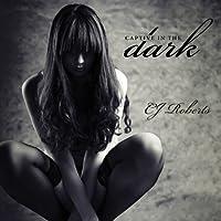 Captive in the Dark: Dark Duet, Book 1 (       UNABRIDGED) by CJ Roberts Narrated by Emily Durante