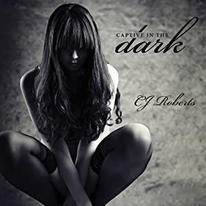 Captive in the Dark: Dark Duet, Book 1 | [C. J. Roberts]