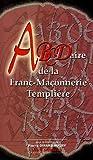 echange, troc Pierre Girard-Augry, Collectif - Abécédaire de la Franc-Maçonnerie Templière