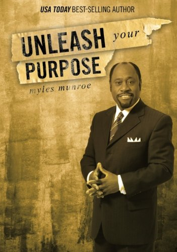 Unleash Your Purpose, by Myles Munroe