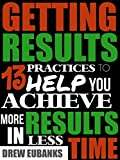 img - for GETTING RESULTS: 13 Practices to Help You Achieve More Results in Less Time book / textbook / text book