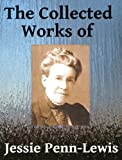 The Collected Works of Jessie Penn-Lewis - Seven books in one