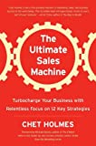 img - for The Ultimate Sales Machine: Turbocharge Your Business with Relentless Focus on 12 Key Strategies by Chet Holmes (2007-06-21) book / textbook / text book