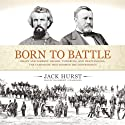Born to Battle: Grant and Forrest: Shiloh, Vicksburg, and Chattanooga: The Campaigns that Doomed the Confederacy (       UNABRIDGED) by Jack Hurst Narrated by Joe Barrett