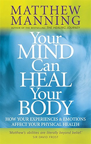 Your Mind Can Heal Your Body: How Your Experiences and Emotions Affect Your Physical Health