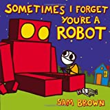 Sometimes I Forget You're a Robot (0803738250) by Brown, Sam