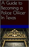 A Guide to Becoming a Police Officer In Texas