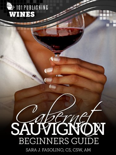 Cabernet Sauvignon: Beginners Guide to Wine (101 Publishing: Wine Series) PDF