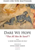 Dare We Hope That All Men Be Saved?: With a Short Discourse on Hell