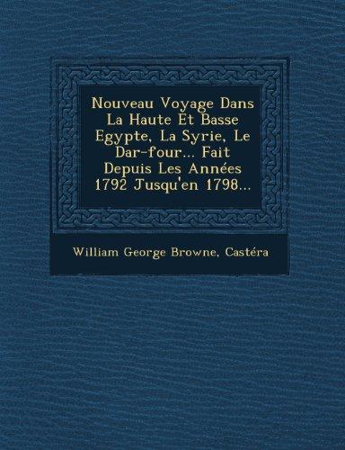 Nouveau Voyage Dans La Haute Et Basse Egypte, La Syrie, Le Dar-four... Fait Depuis Les Années 1792 Jusqu'en 1798... (Fr
