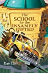 The School for the Insanely GiftedTHE SCHOOL FOR THE INSANELY GIFTED by Elish, Dan (Author) on Jun-21-2011 Hardcover