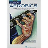 Guitar Aerobics: A 52-Week, One-Lick-Per-Day Workout Program for Developing, Improving & Maintaining Guitar Techniqueby Troy Nelson