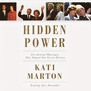 Hidden Power: Presidential Marriages That Shaped Our Recent History | [Kati Marton]