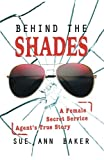 img - for Behind the Shades: A Female Secret Service Agent's True Story book / textbook / text book