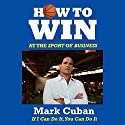 How to Win at the Sport of Business: If I Can Do It, You Can Do It (       UNABRIDGED) by Mark Cuban Narrated by Charles Constant