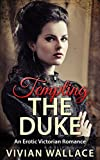 Victorian Romance: Tempting the Duke (A Naughty Victorian Romance) (Duke, Regency, Lady, Rogue)