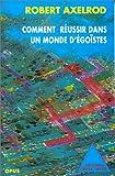 Comment réussir dans un monde d'égoïstes (French Edition) (2738104339) by Axelrod, Robert
