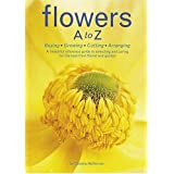 Flowers A to Z: Buying,Growing,Cutting, Arrangingby Cecelia Hefferman