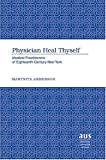 img - for Physician Heal Thyself: Medical Practitioners of Eighteenth-Century New York (American University Studies Series IX, History) book / textbook / text book