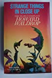 Strange Things in Close-up; the Nearly Complete Howard Waldrop (0099644401) by Waldrop, Howard