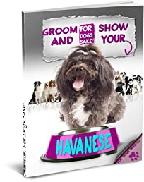 Grooming & Showing Your Havanese Dog