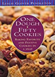 One Dough, Fifty Cookies: Baking Favorite And Festive Cookies In A Snap