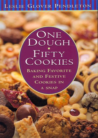 One Dough, Fifty Cookies: Baking Favorite And Festive Cookies In A Snap by Leslie Glover Pendleton