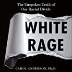 White Rage: The Unspoken Truth of Our...