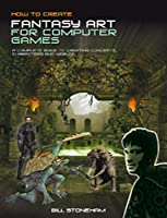 How to Create Fantasy Art for Computer Games Front Cover