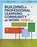 img - for Building a Professional Learning Community at Work: A Guide to the First Year   [BUILDING A PROFESSIONAL LEARNI] [Paperback] book / textbook / text book