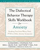 img - for The Dialectical Behavior Therapy Skills Workbook for Anxiety: Breaking Free from Worry, Panic, PTSD, and Other Anxiety Symptoms book / textbook / text book