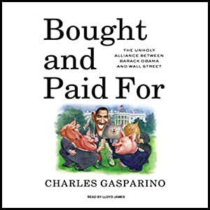 Bought and Paid For: The Unholy Alliance Between Barack Obama and Wall Street | [Charles Gasparino]
