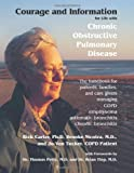 img - for Courage and Information for Life with Chronic Obstructive Pulmonary Disease: The Handbook for Patients, Families and Care Givers Managing COPD, Emphysema, Bronchitis book / textbook / text book